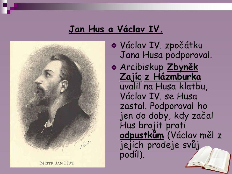 Jan Hus a Václav IV. Václav IV. zpočátku Jana Husa podporoval.