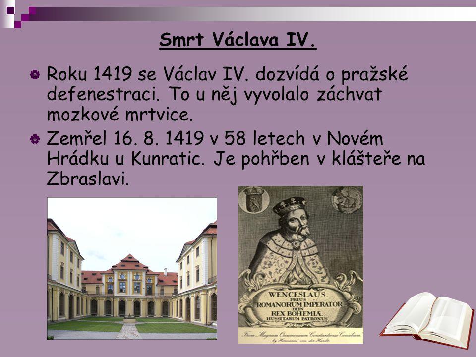 Smrt Václava IV. Roku 1419 se Václav IV. dozvídá o pražské defenestraci. To u něj vyvolalo záchvat mozkové mrtvice.