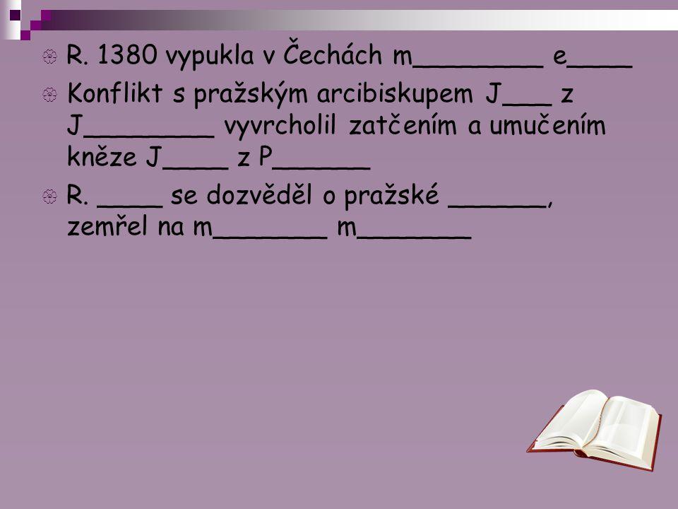 R. 1380 vypukla v Čechách m________ e____