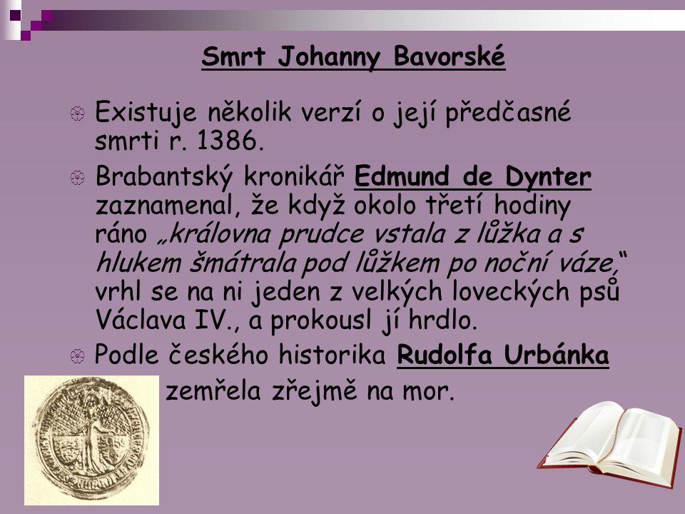 Smrt Johanny Bavorské Existuje několik verzí o její předčasné smrti r. 1386.