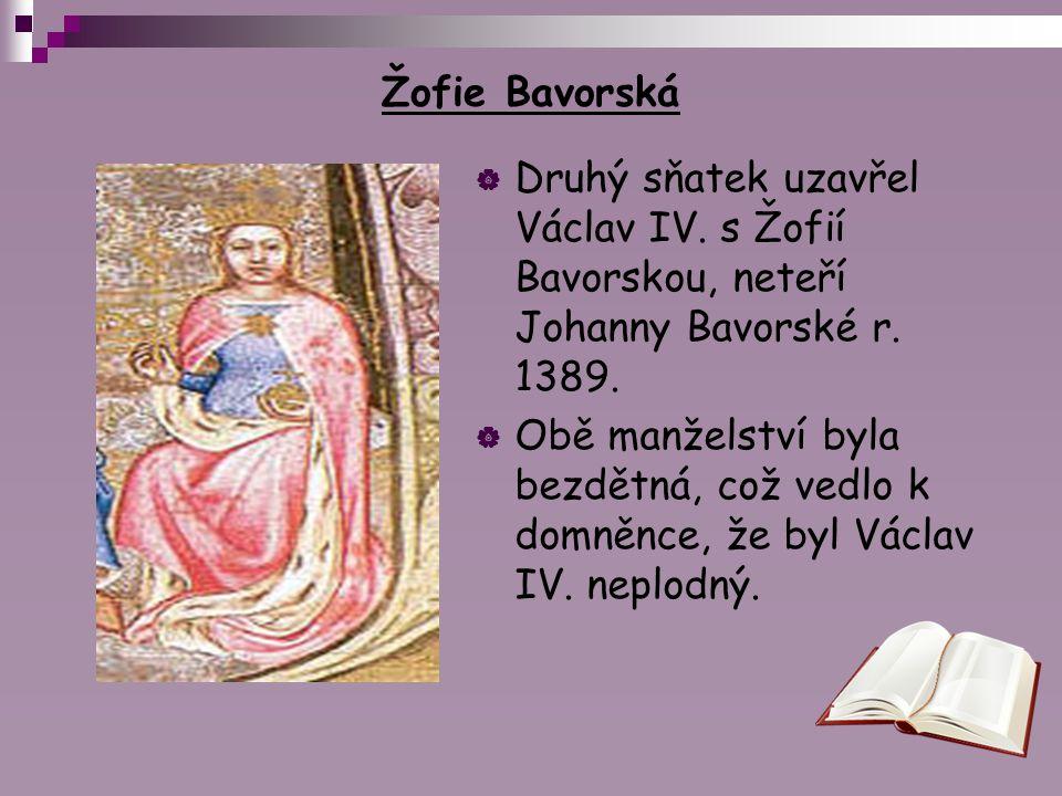 Žofie Bavorská Druhý sňatek uzavřel Václav IV. s Žofií Bavorskou, neteří Johanny Bavorské r. 1389.