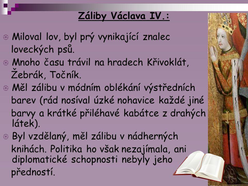 Záliby Václava IV.: Miloval lov, byl prý vynikající znalec. loveckých psů. Mnoho času trávil na hradech Křivoklát,