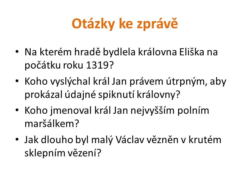 Otázky ke zprávě Na kterém hradě bydlela královna Eliška na počátku roku 1319