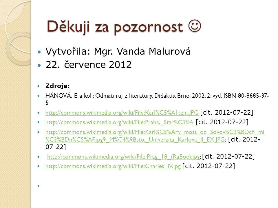 Děkuji za pozornost  Vytvořila: Mgr. Vanda Malurová 22. července 2012