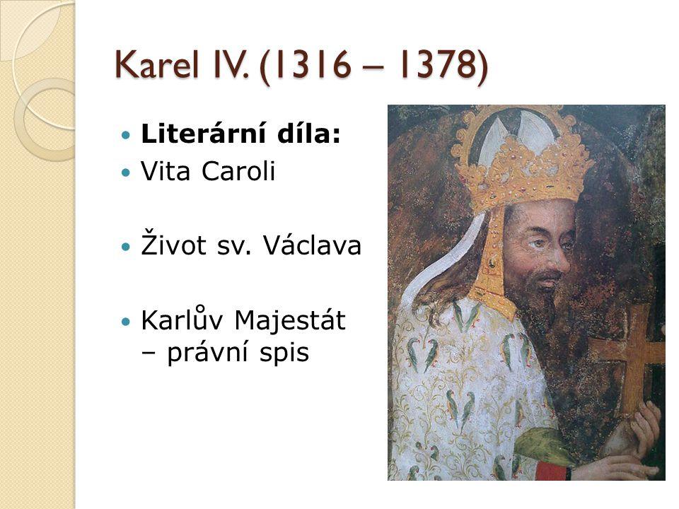 Karel IV. (1316 – 1378) Literární díla: Vita Caroli Život sv. Václava