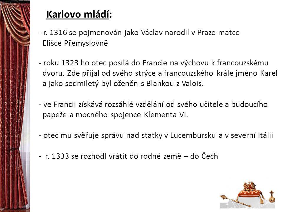 Karlovo mládí: r. 1316 se pojmenován jako Václav narodil v Praze matce