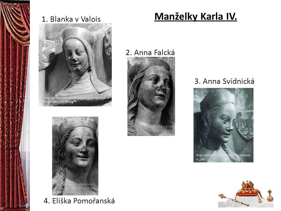 Manželky Karla IV. 1. Blanka v Valois 2. Anna Falcká 3. Anna Svídnická