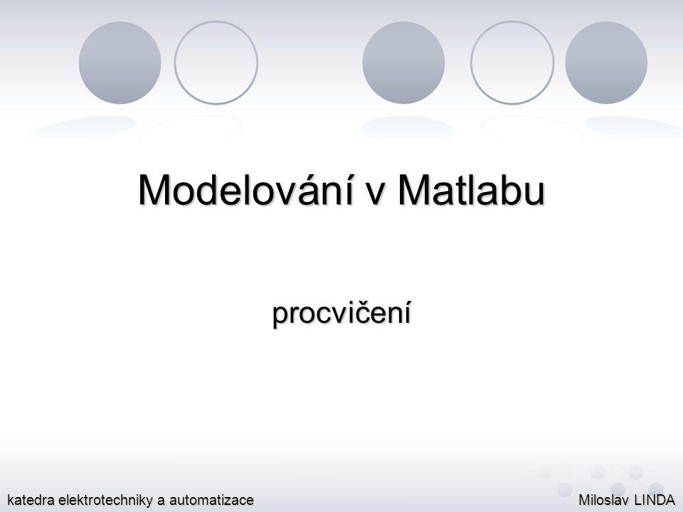 Modelování v Matlabu procvičení katedra elektrotechniky a automatizace