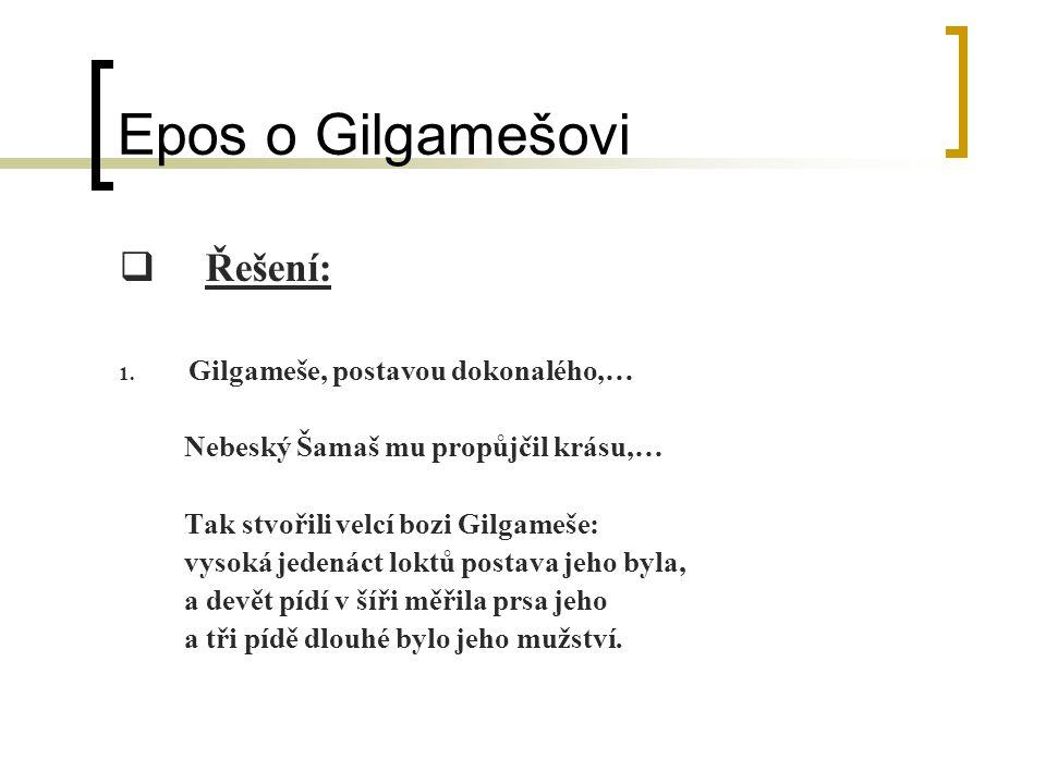 Epos o Gilgamešovi Řešení: Gilgameše, postavou dokonalého,…