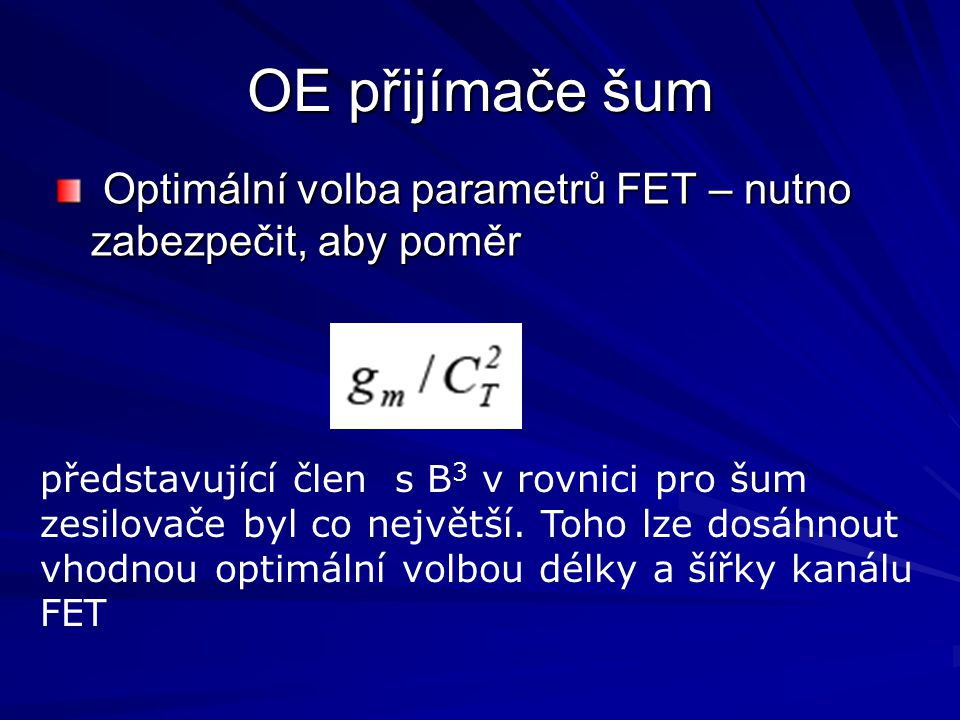 OE přijímače šum Optimální volba parametrů FET – nutno zabezpečit, aby poměr.
