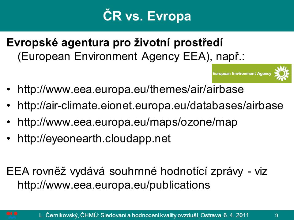 ČR vs. Evropa Evropské agentura pro životní prostředí (European Environment Agency EEA), např.: http://www.eea.europa.eu/themes/air/airbase.