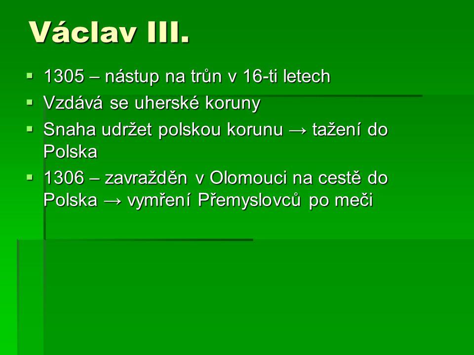 Václav III. 1305 – nástup na trůn v 16-ti letech