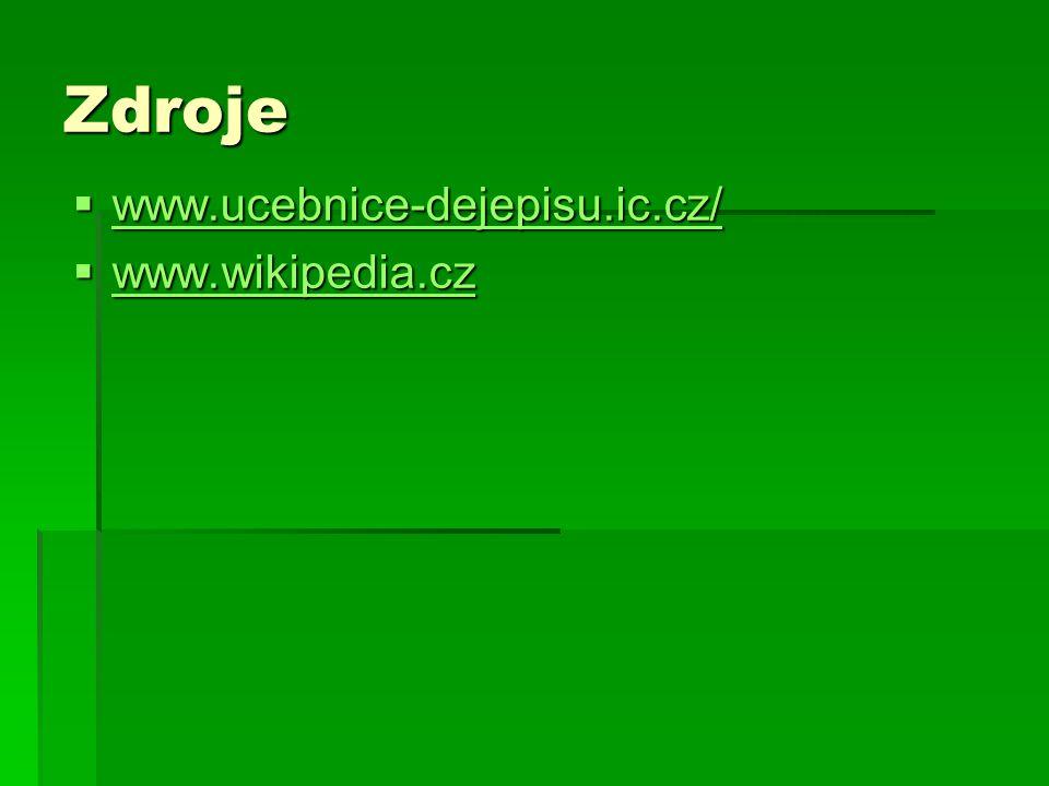 Zdroje www.ucebnice-dejepisu.ic.cz/ www.wikipedia.cz