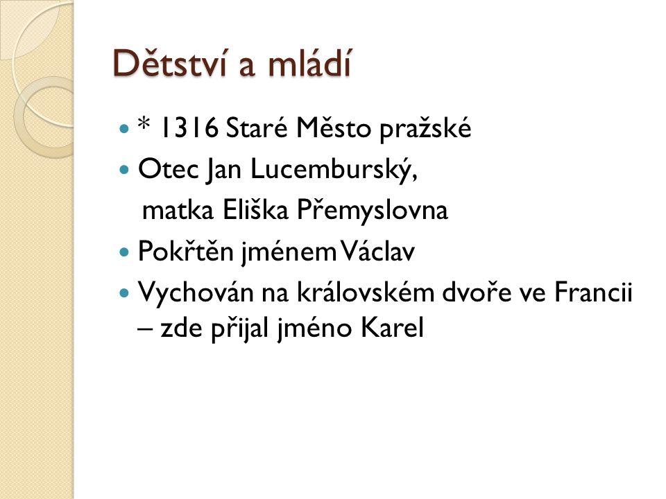 Dětství a mládí * 1316 Staré Město pražské Otec Jan Lucemburský,
