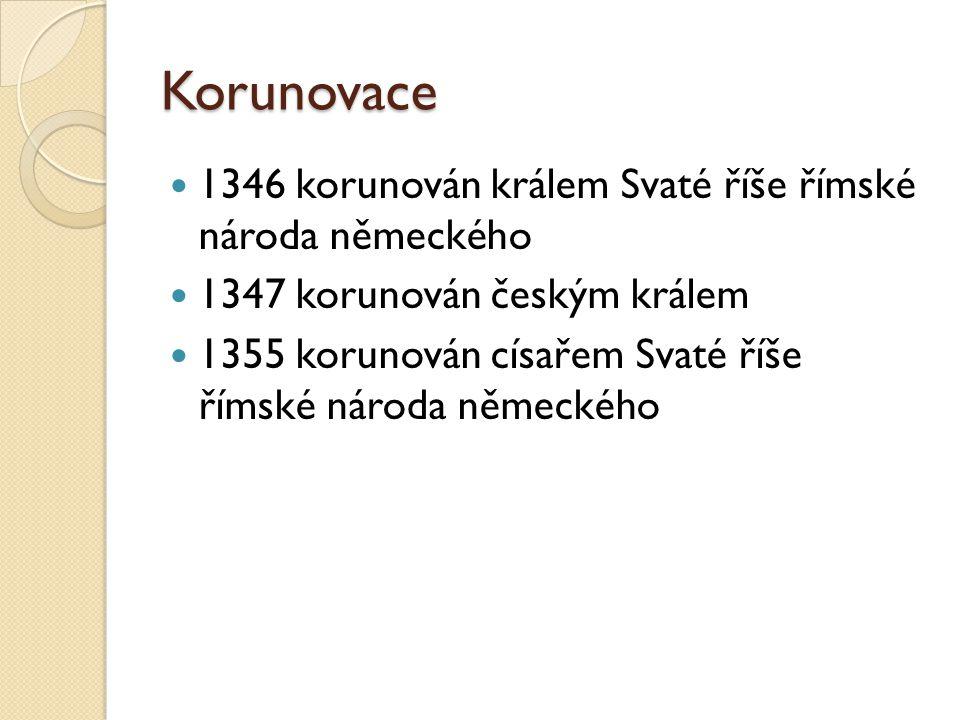 Korunovace 1346 korunován králem Svaté říše římské národa německého
