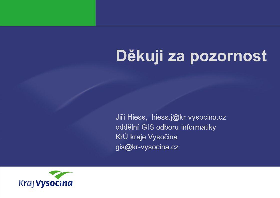 Děkuji za pozornost Jiří Hiess, hiess.j@kr-vysocina.cz oddělní GIS odboru informatiky KrÚ kraje Vysočina gis@kr-vysocina.cz.