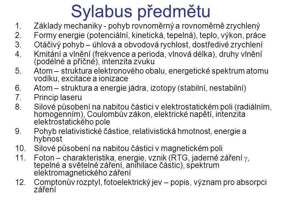 Sylabus předmětu Základy mechaniky - pohyb rovnoměrný a rovnoměrně zrychlený. Formy energie (potenciální, kinetická, tepelná), teplo, výkon, práce.