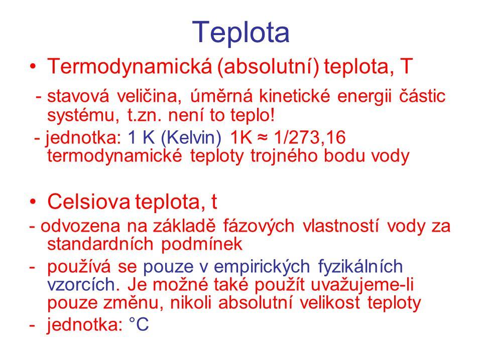 Teplota Termodynamická (absolutní) teplota, T. - stavová veličina, úměrná kinetické energii částic systému, t.zn. není to teplo!