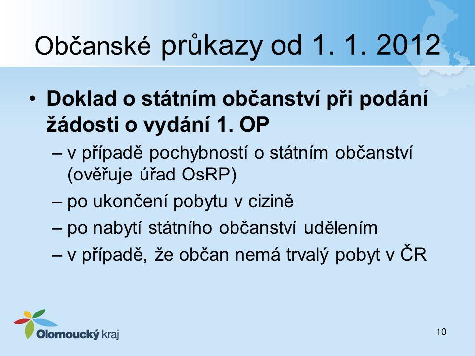 Občanské průkazy od 1. 1. 2012 Doklad o státním občanství při podání žádosti o vydání 1. OP.