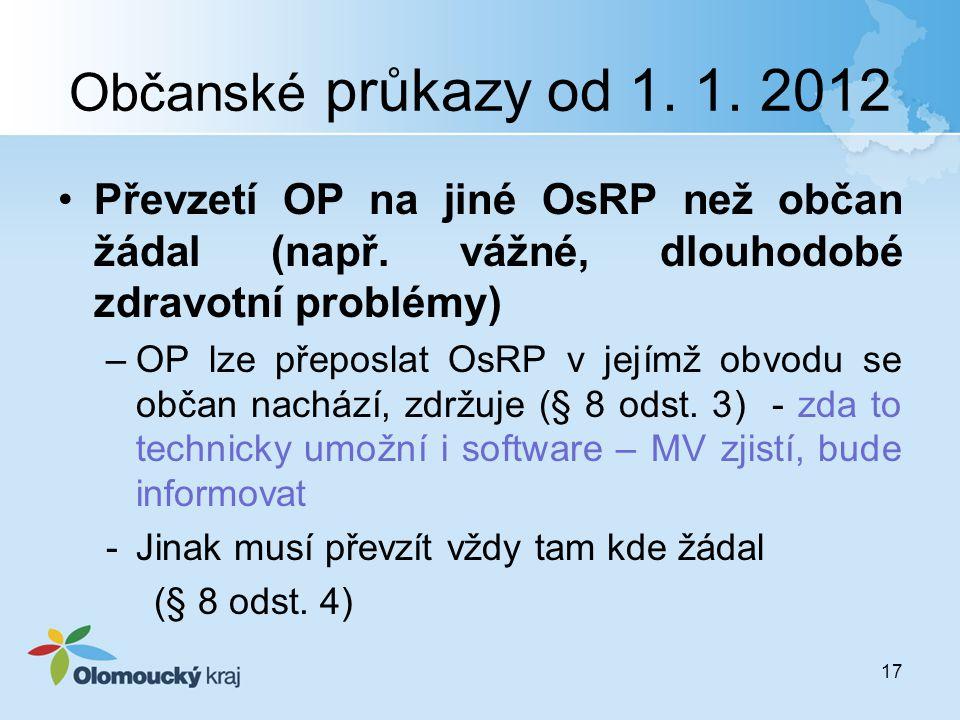 Občanské průkazy od 1. 1. 2012 Převzetí OP na jiné OsRP než občan žádal (např. vážné, dlouhodobé zdravotní problémy)