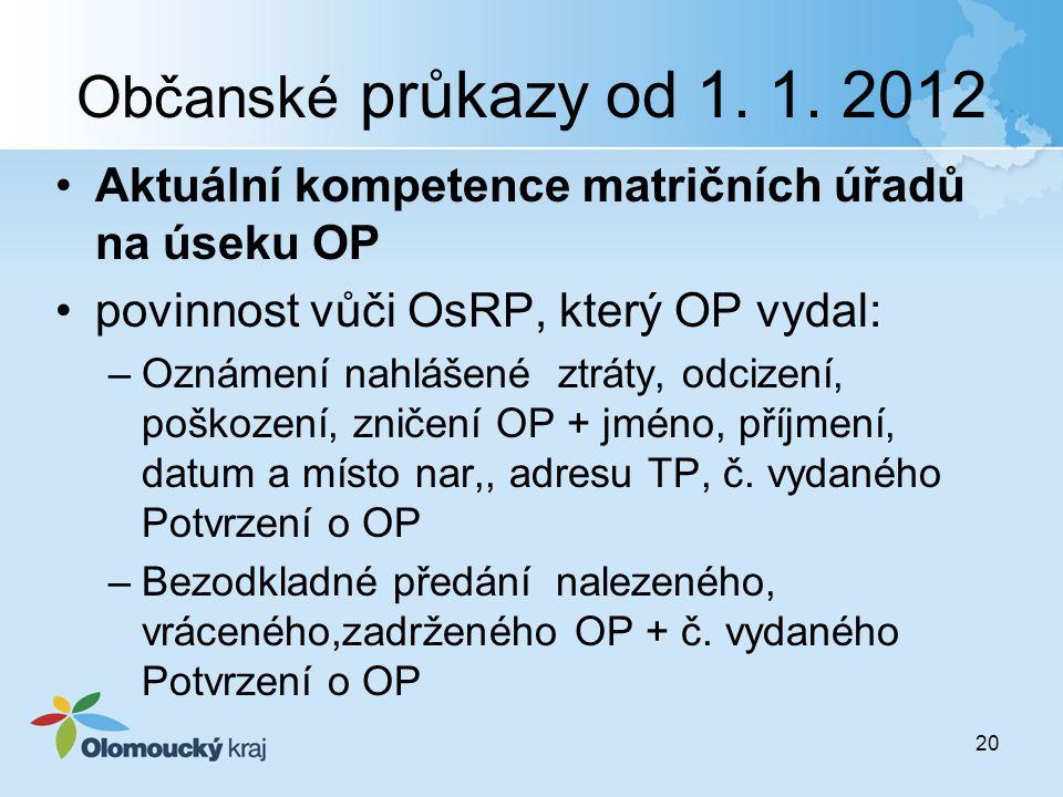 Občanské průkazy od 1. 1. 2012 Aktuální kompetence matričních úřadů na úseku OP. povinnost vůči OsRP, který OP vydal: