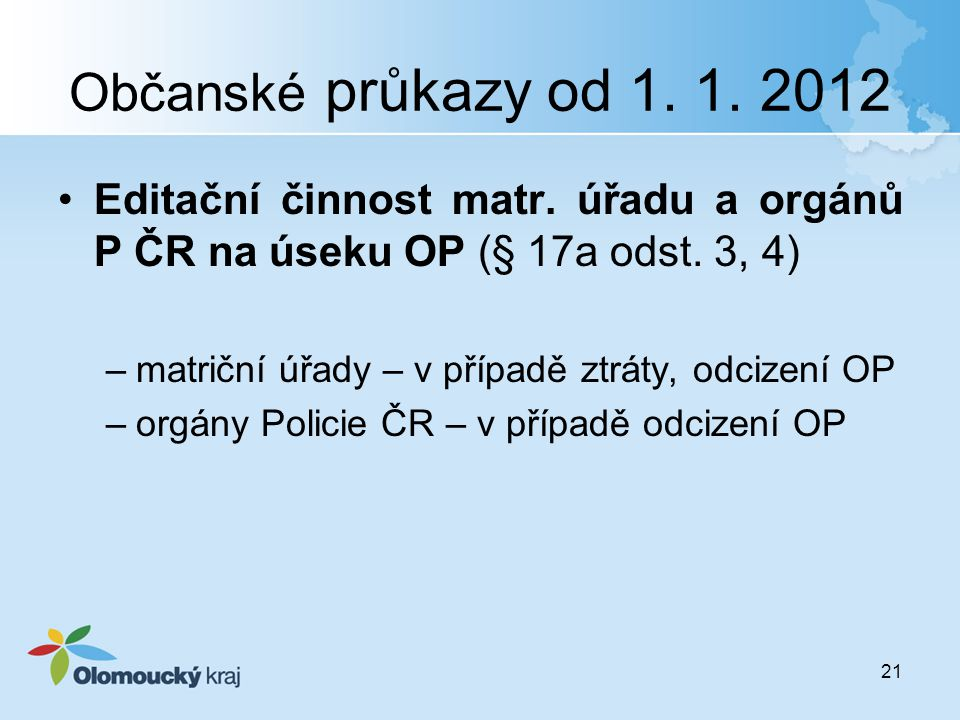 Občanské průkazy od 1. 1. 2012 Editační činnost matr. úřadu a orgánů P ČR na úseku OP (§ 17a odst. 3, 4)