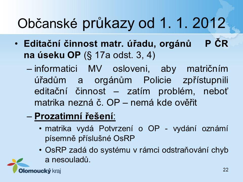 Občanské průkazy od 1. 1. 2012 Editační činnost matr. úřadu, orgánů P ČR na úseku OP (§ 17a odst. 3, 4)