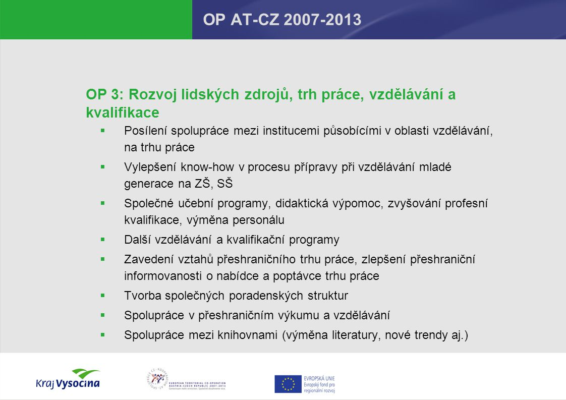 OP AT-CZ 2007-2013 OP 3: Rozvoj lidských zdrojů, trh práce, vzdělávání a kvalifikace.