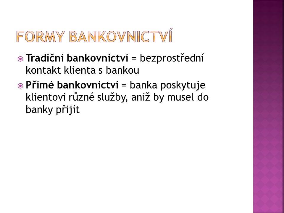 Formy bankovnictví Tradiční bankovnictví = bezprostřední kontakt klienta s bankou.