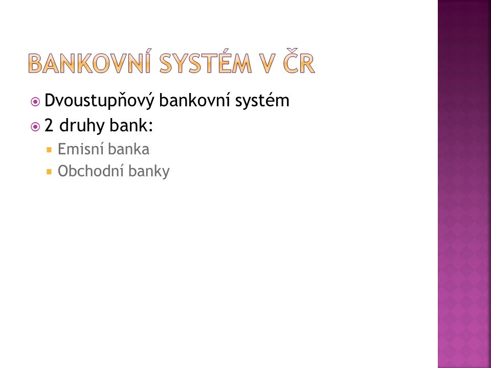 Bankovní systém v ČR Dvoustupňový bankovní systém 2 druhy bank: