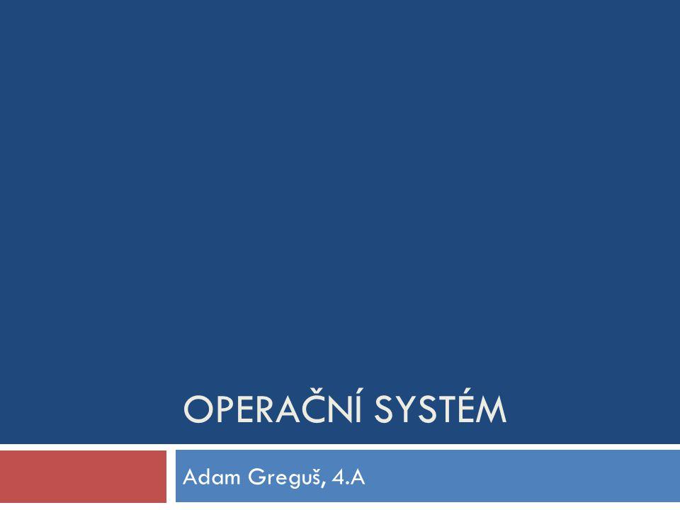 Operační systém Adam Greguš, 4.A