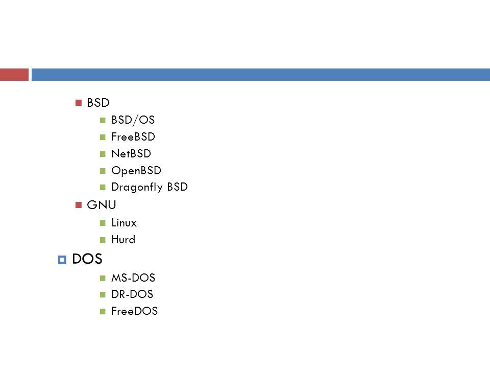 DOS BSD GNU BSD/OS FreeBSD NetBSD OpenBSD Dragonfly BSD Linux Hurd