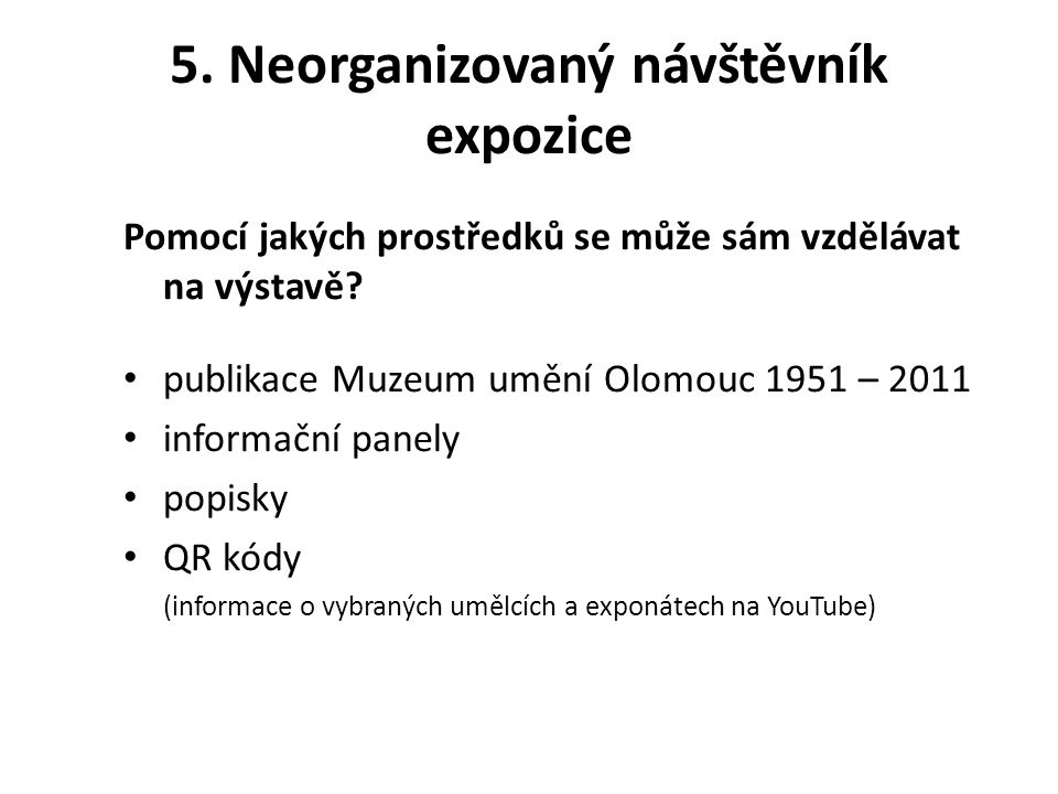 5. Neorganizovaný návštěvník expozice