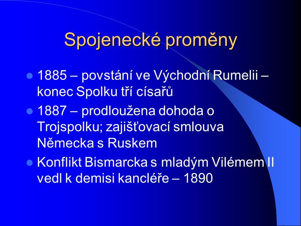Spojenecké proměny 1885 – povstání ve Východní Rumelii – konec Spolku tří císařů.