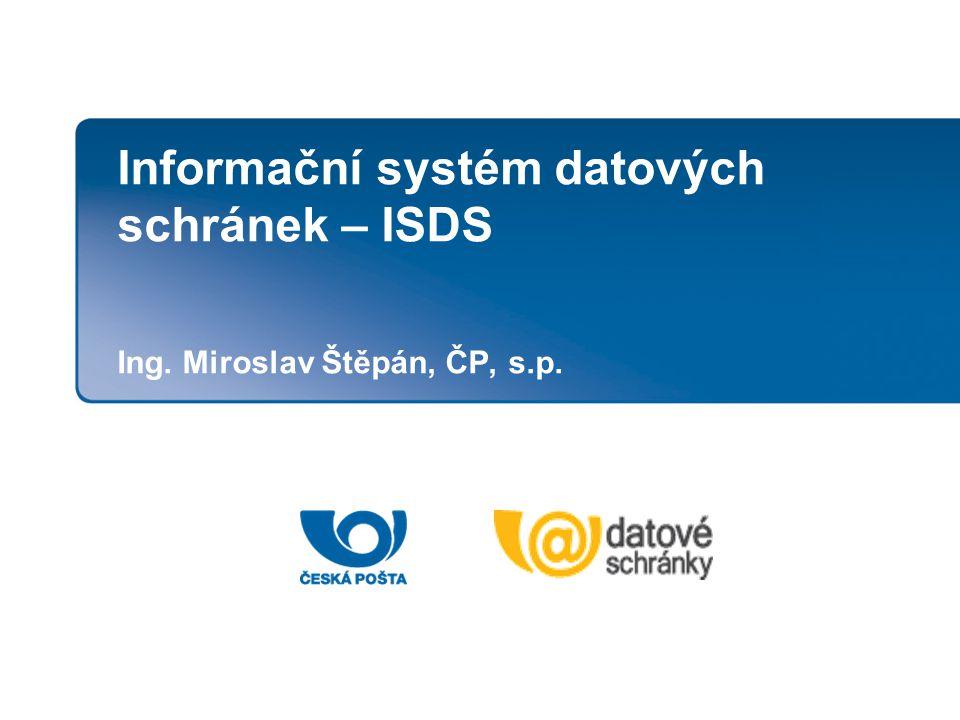 Informační systém datových schránek – ISDS Ing. Miroslav Štěpán, ČP, s