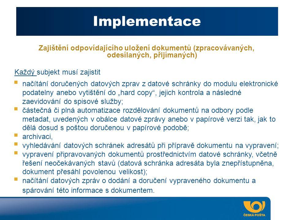 Implementace Zajištění odpovídajícího uložení dokumentů (zpracovávaných, odesílaných, přijímaných) Každý subjekt musí zajistit.