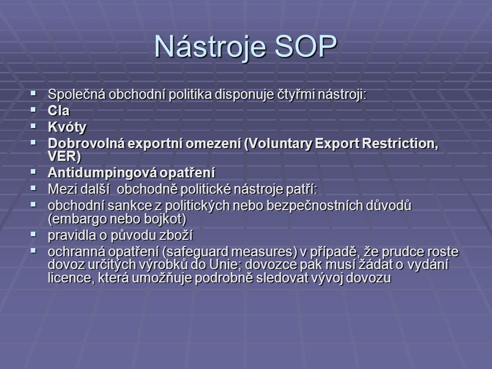 Nástroje SOP Společná obchodní politika disponuje čtyřmi nástroji: Cla