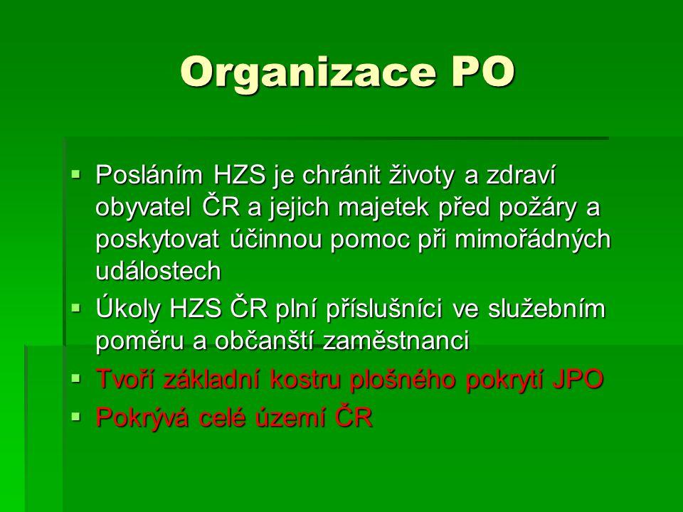 Organizace PO Posláním HZS je chránit životy a zdraví obyvatel ČR a jejich majetek před požáry a poskytovat účinnou pomoc při mimořádných událostech.