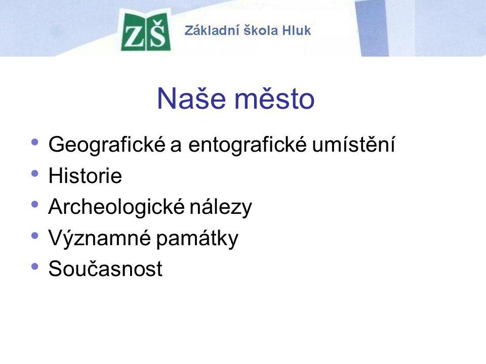 Naše město Geografické a entografické umístění Historie