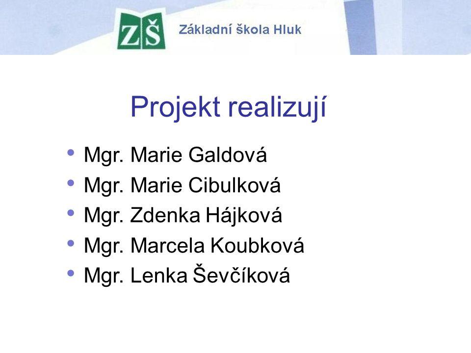 Projekt realizují Mgr. Marie Galdová Mgr. Marie Cibulková