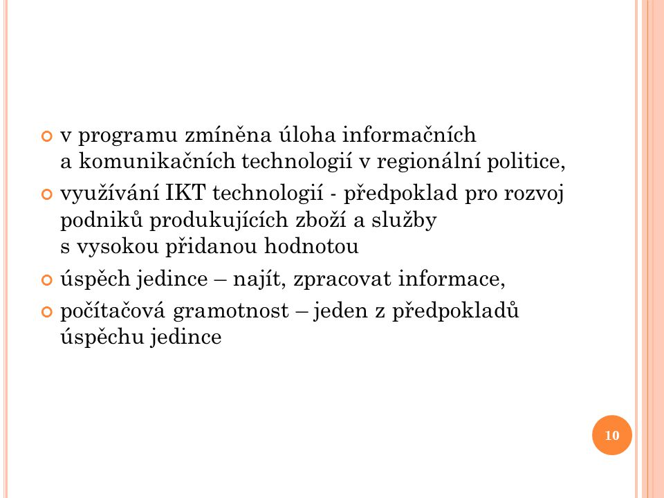 v programu zmíněna úloha informačních a komunikačních technologií v regionální politice,