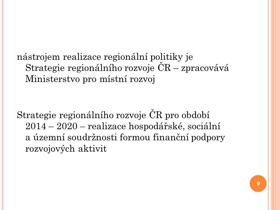 nástrojem realizace regionální politiky je Strategie regionálního rozvoje ČR – zpracovává Ministerstvo pro místní rozvoj