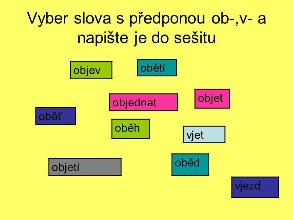 Vyber slova s předponou ob-,v- a napište je do sešitu
