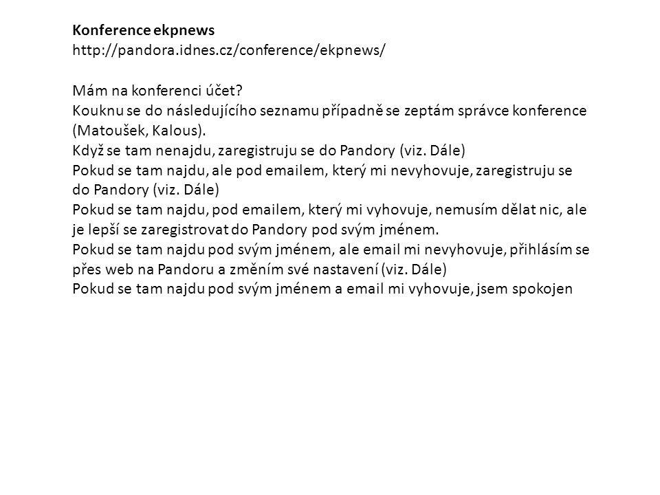 Konference ekpnews http://pandora.idnes.cz/conference/ekpnews/ Mám na konferenci účet