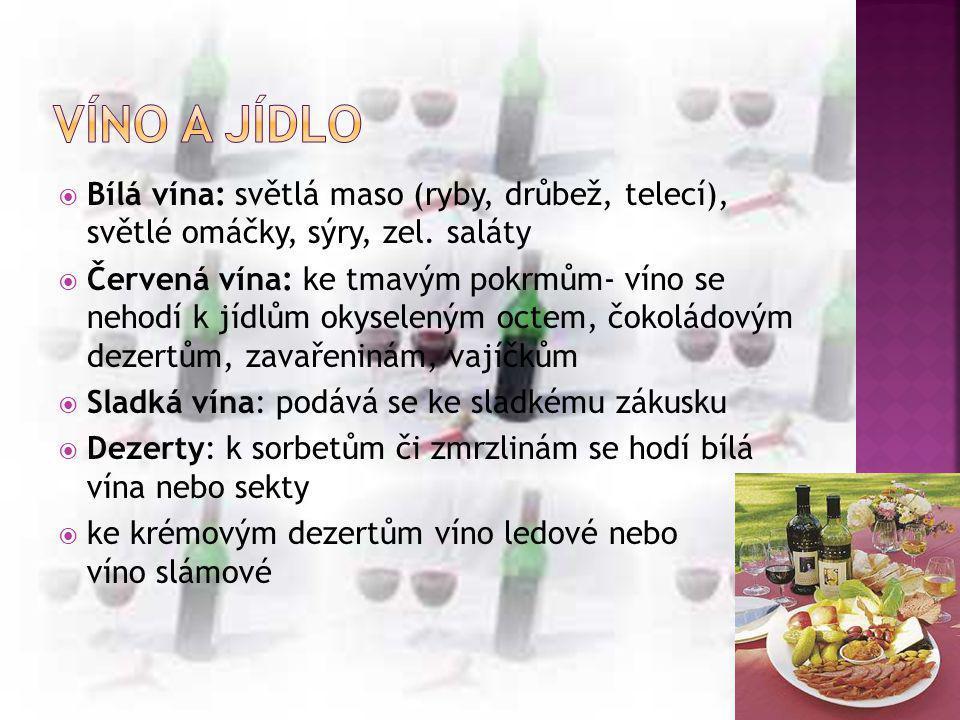 Víno a jídlo Bílá vína: světlá maso (ryby, drůbež, telecí), světlé omáčky, sýry, zel. saláty.