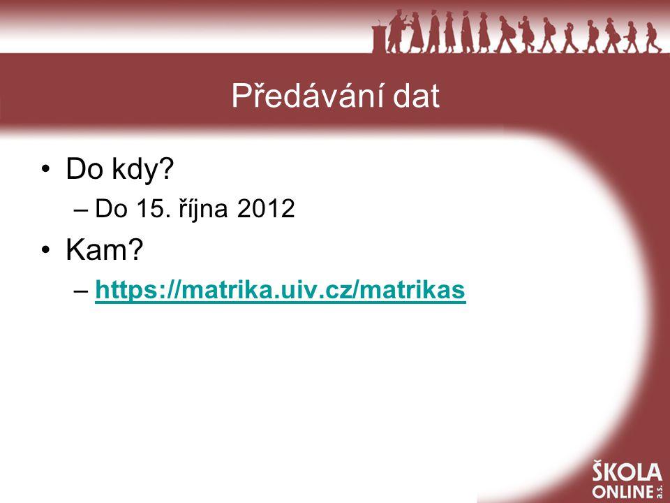 Předávání dat Do kdy Kam Do 15. října 2012