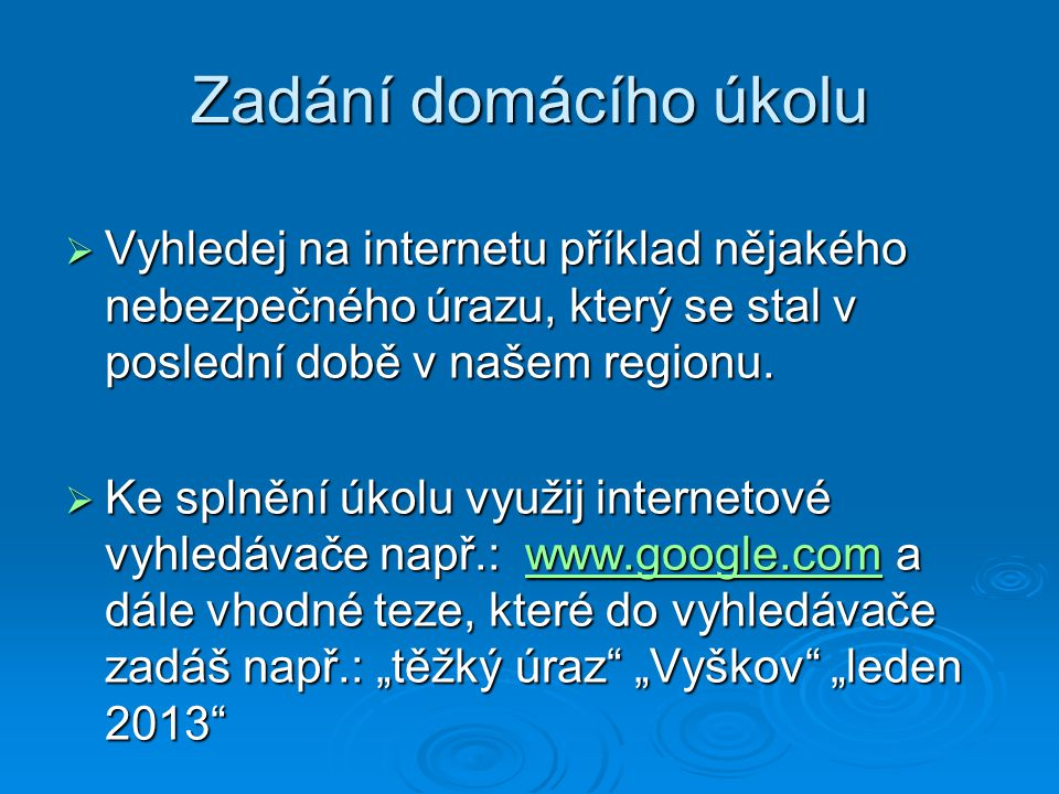 Zadání domácího úkolu Vyhledej na internetu příklad nějakého nebezpečného úrazu, který se stal v poslední době v našem regionu.