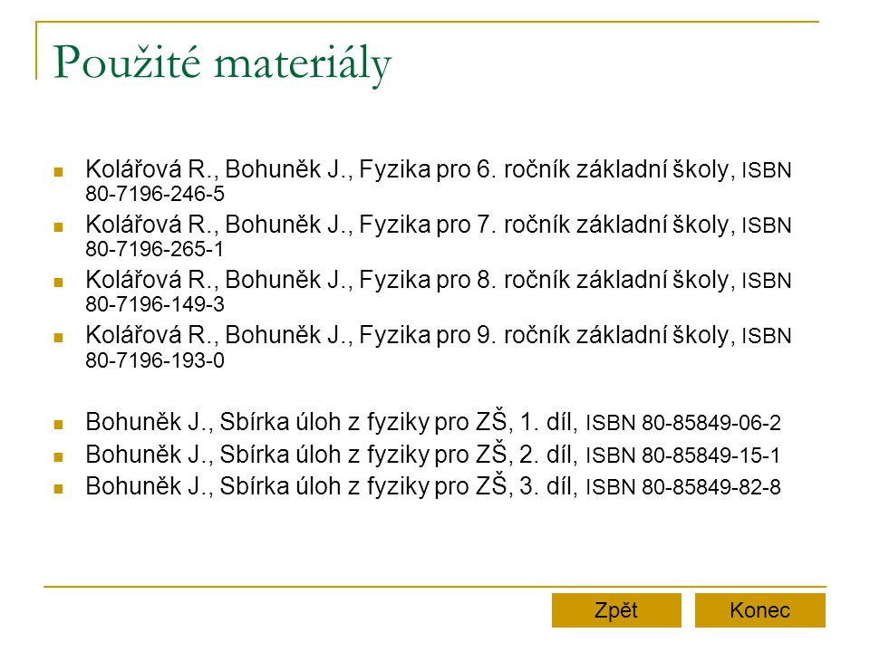Použité materiály Kolářová R., Bohuněk J., Fyzika pro 6. ročník základní školy, ISBN 80-7196-246-5.