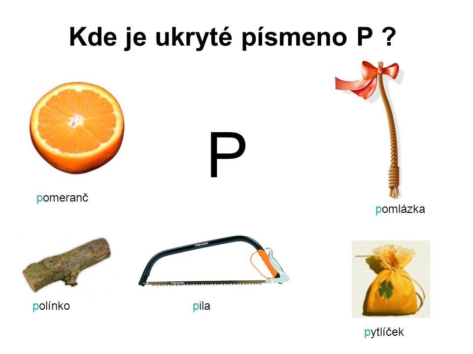 Kde je ukryté písmeno P P pomeranč pomlázka polínko pila pytlíček