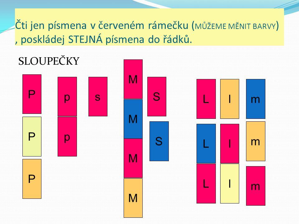 Čti jen písmena v červeném rámečku (MŮŽEME MĚNIT BARVY) , poskládej STEJNÁ písmena do řádků.